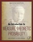 An Introduction to Measure-Theoretic Probability, Roussas, George G., 0128000422