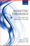 Analytic Theology : New Essays in the Philosophy of Theology, Crisp, Oliver D. and Rea, Michael C., 0199600422