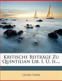 Kritische Beiträge Zu Quintilian Lib I U II, Georg Faber, 1278180427