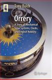 Orrery : A Story of Mechanical Solar Systems, Clocks, and English Nobility, Buick, Tony, 1461470420