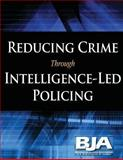 Reducing Crime Through Intelligence-Led Policing, U. S. Justice and Bureau of Programs, 1479390429