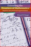 Extending the Frontiers of Mathematics : Inquiries into Proof and Augmentation, Burger, Edward B., 1597570427