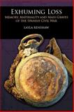 Exhuming Loss : Memory, Materiality and Mass Graves of the Spanish Civil War, Renshaw, Layla, 1611320429