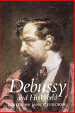 Debussy and His World, , 0691090424