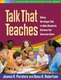 Talk That Teaches : Using Strategic Talk to Help Students Achieve the Common Core, Paratore, Jeanne R. and Robertson, Dana A., 1462510426