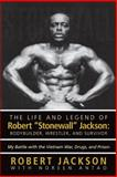 The Life and Legend of Robert Stonewall Jackson: Body Builder, Wrestler, and Survivor, Robert Jackson, 147599043X
