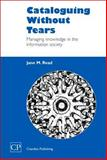Cataloguing Without Tears : Managing Knowledge in the Information Society, Read, Jane, 1843340437