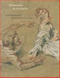 Renaissance to Revolution : French Drawings from the National Gallery of Art 1500-1800, Grasselli, Margaret Morgan, 184822043X