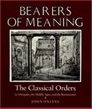 Bearers of Meaning : The Classical Orders in Antiquity, the Middle Ages, and the Renaissance, Onians, John, 0691040435