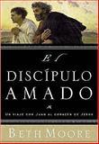 El Discípulo Amado, Beth Moore, 0805430431