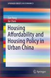 Housing Affordability and Housing Policy in Urban China, Yang, Zan and Chen, Jie, 3642540430