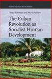 The Cuban Revolution as Socialist Human Development, Veltmeyer, Henry and Rushton, Mark, 9004210431