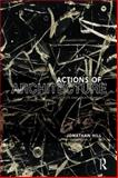 Actions of Architecture : Architects and Creative Users, Hill, Jonathan, 0415290430