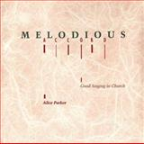 Melodious Accord : Good Singing in Church, Parker, Alice, 0929650433