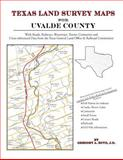 Texas Land Survey Maps for Uvalde County : With Roads, Railways, Waterways, Towns, Cemeteries and Including Cross-referenced Data from the General Land Office and Texas Railroad Commission, Boyd, Gregory A., 1420350439