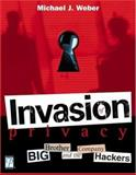 Invasion of Privacy! : Big Brother and the Company Hackers, Weber, Michael, 1592000436