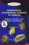 Addressing Foodborne Threats to Health : Policies, Practices, and Global Coordination, Workshop Summary, , 0309100437