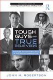 Tough Guys and True Believers, John M. Robertson, 0415890438