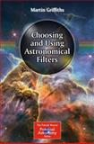 Choosing and Using Astronomical Filters, Griffiths, Martin, 1493910434