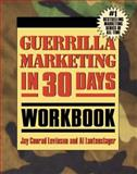 Guerrilla Marketing in 30 Days Workbook, Lautenslager, Al and Levinson, Jay Conrad, 159918043X
