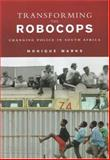 Transforming the Robocops : Changing Police in South Africa, Marks, Monique, 1869140435