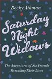 Saturday Night Widows, Becky Aikman, 0307590437