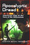 Apocalyptic Dread : American Film at the Turn of the Millennium, Thompson, Kirsten Moana, 0791470431