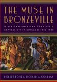 The Muse in Bronzeville : African American Creative Expression in Chicago, 1932-1950, Bone, Robert and Courage, Richard A., 0813550432