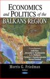 Economics and Politics of the Balkans Region, Morris G. Friedman, 1604560436