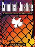 Criminal Justice : A Peacemaking Perspective, Fuller, John R., 0205200435