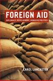 Foreign Aid : Diplomacy, Development, Domestic Politics, Lancaster, Carol, 0226470431