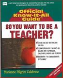 So, You Want to Be a Teacher?, Marianne Pilgrim Calabrese, 0883910438