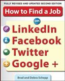 How to Find a Job on LinkedIn, Facebook, Twitter and Google+, Schepp, Brad and Schepp, Debra, 0071790438