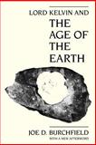 Lord Kelvin and the Age of the Earth, Burchfield, Joe D., 0226080439