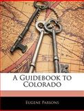 A Guidebook to Colorado, Eugene Parsons, 1141980436