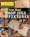 Build Your Own Shop Jigs and Fixtures, , 1402720432