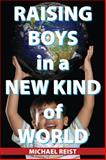 Raising Boys in a New Kind of World, Michael Reist, 1459700430