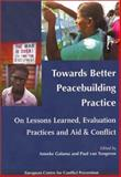Towards Better Peacebuilding Practice : On Lessons Learned, Evaluation Practices and Aid and Conflict, Galama, Anneke and Tongeren, Paul van, 9057270439