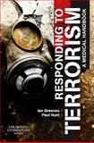 Responding to Terrorism : A Medical Handbook, Greaves, Ian and Hunt, Paul, 0080450431