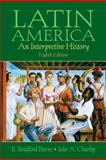 Latin America : An Interpretive History, Charlip, Julie A. and Burns, E. Bradford, 0131930435