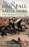 The Rise and Fall of Bartle Frere, Roy Digby Thomas, 1449030432