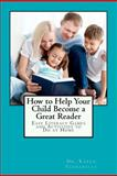How to Help Your Child Become a Great Reader, Karen Tankersley, 1479280437