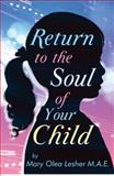 Return to the Soul of Your Child, Mary Lesher, 1627470433