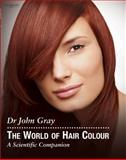 The World of Hair Colour, Gray, John, 1844800431