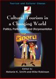 Cultural Tourism in a Changing World : Politics, Participation and (Re)Presentation Politics, Participatin And (Re)Presentation, Smith, Melanie K., 1845410432