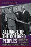 Alliance of the Colored Peoples : Ethiopia and Japan Before World War II, Clarke III, J. Calvitt, 1847010431