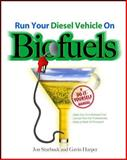 Run Your Diesel Vehicle on Biofuels : A Do-It-Yourself Manual, Starbuck, Jon and Harper, Gavin D. J., 0071600434