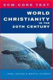 World Christianity in the 20th Century, Noel Davies and Martin Conway, 0334040434