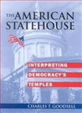 The American Statehouse : Interpreting Democracy's Temples, Goodsell, Charles T., 0700610448
