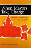 When Mayors Take Charge : School Governance in the City, Joseph P. Viteritti, 0815790449